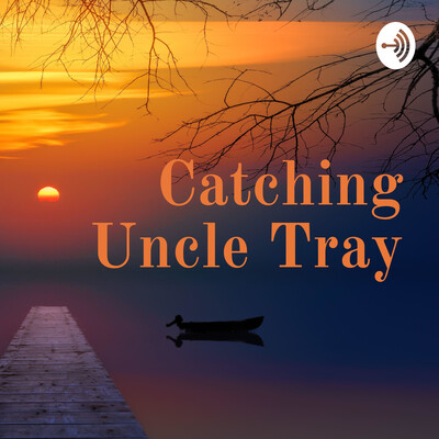 Catching Uncle Tray