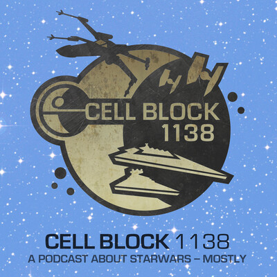 Cell Block 1138: A Star Wars Podcast