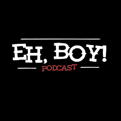 Eh, Boy! Podcast