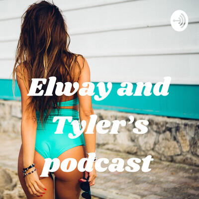 Elway and Tyler's podcast