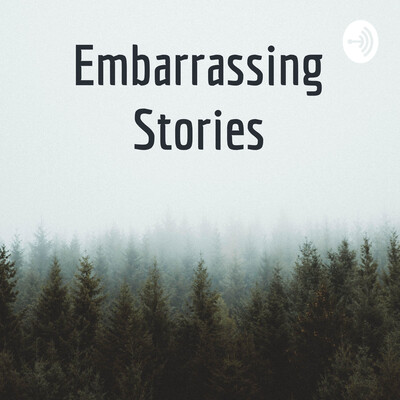 Embarrassing Stories