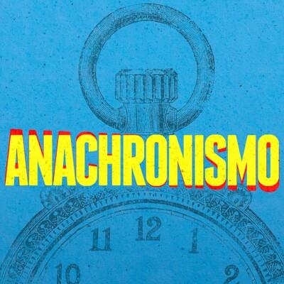 Anachronismo!