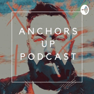 Anchors Up Podcast