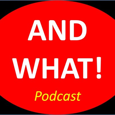 AND WHAT! Podcast