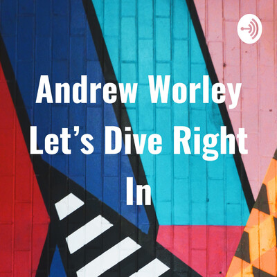 Andrew Worley Let's Dive Right In