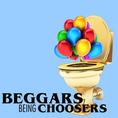 Beggars Being Choosers