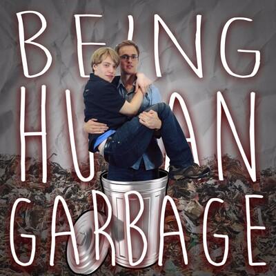 Being Human Garbage