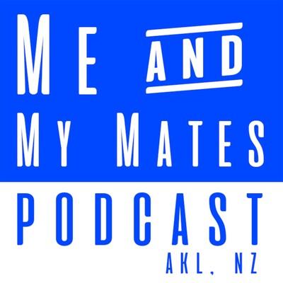 Me & My Mates Podcast