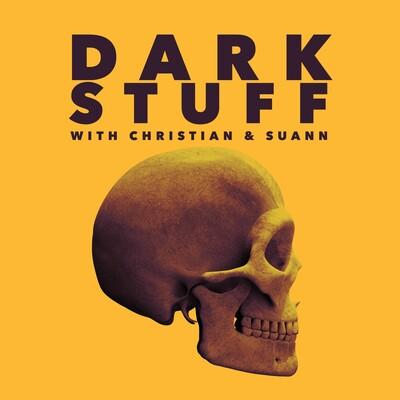 Dark Stuff: With Christian & Suann