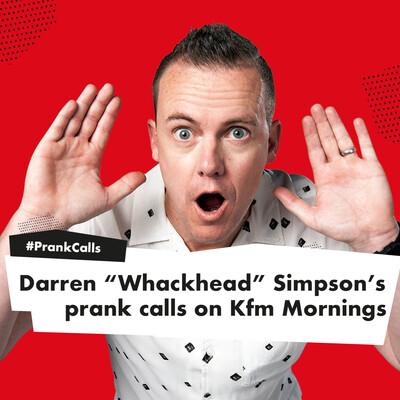 "Darren ""Whackhead"" Simpson's prank calls on Kfm Mornings"