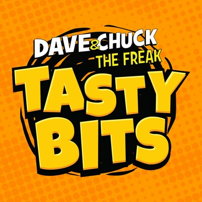 Dave & Chuck the Freak's Tasty Bits Podcast