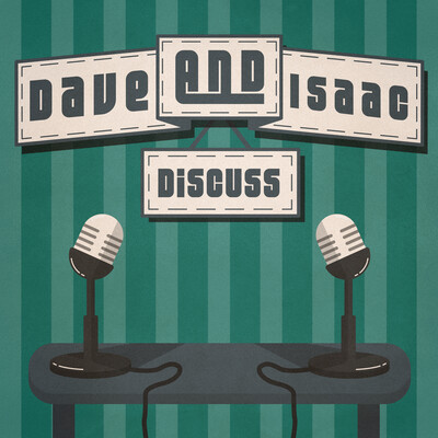 Dave and Isaac Discuss
