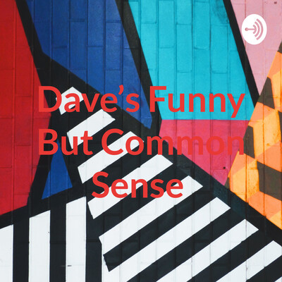 Dave's Funny But Common Sense Sit Down Comedy