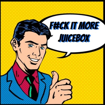 F#ck It More JuiceBox