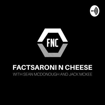 Factsaroni N Cheese With Sean McDonough And Jack Mckee