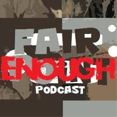 Fair Enough Podcast