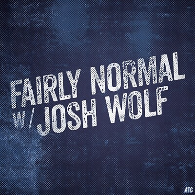 Fairly Normal w/Josh Wolf