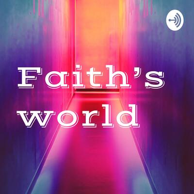 Faith's world