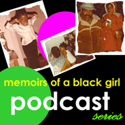 Memoirs of a Black Girl Podcast Series