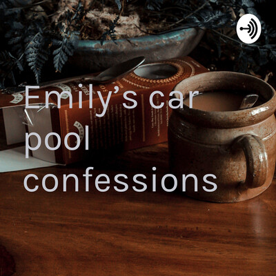 Emily's car pool confessions