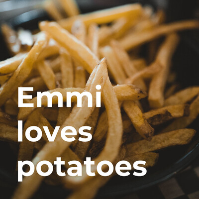 Emmi loves potatoes: A love story about a girl and her potatoes, told by the first person who ever l