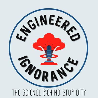 Engineered Ignorance
