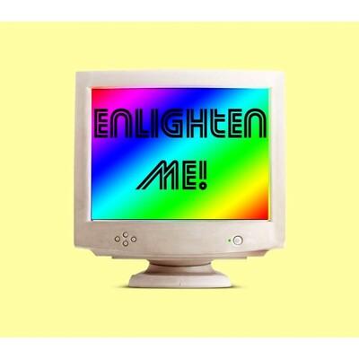 Enlighten Me!