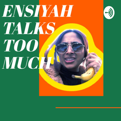 Ensiyah Talks Too Much