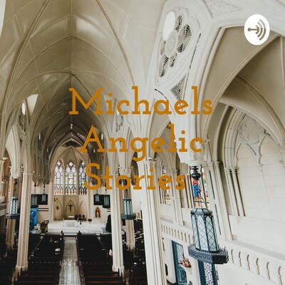 Michaels Angelic Stories