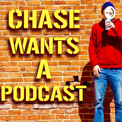 Chase Wants A Podcast