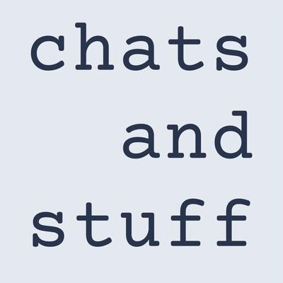 Chats and Stuff