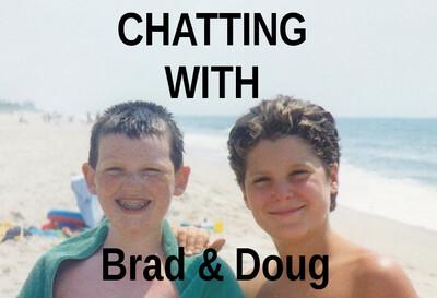 Chatting with Brad and Doug