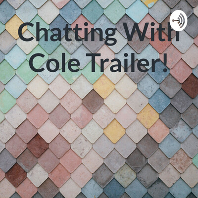 Chatting With Cole Trailer!