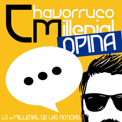 Chavorruco Opina por ChavorrucoMIllenial
