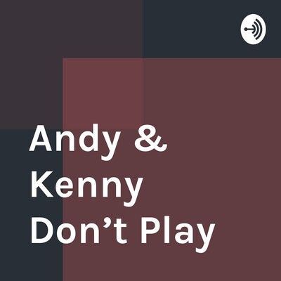 Andy & Kenny Don't Play