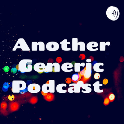 Another Generic Podcast