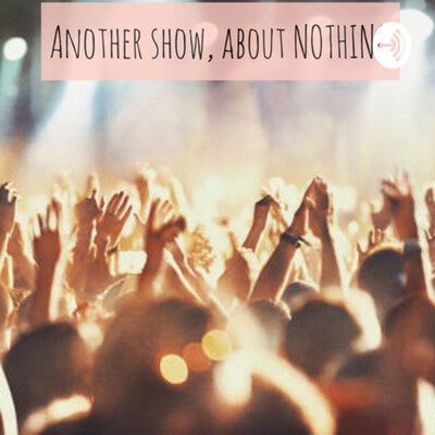 Another Show, About NOTHING.
