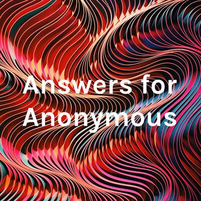 Answers for Anonymous