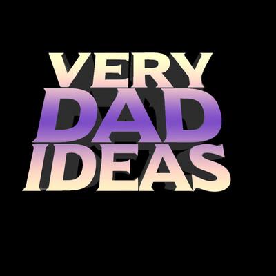 Very Dad Ideas