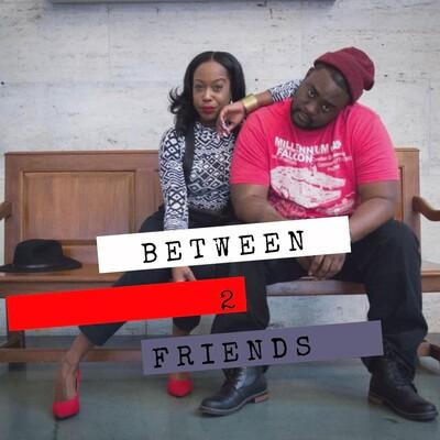 Between 2 Friends Podcast