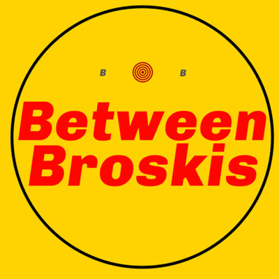 Between Broskis