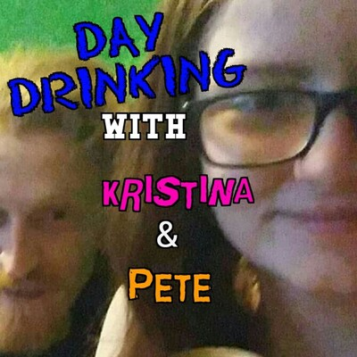 Day Drinking w/ Kristina & Pete