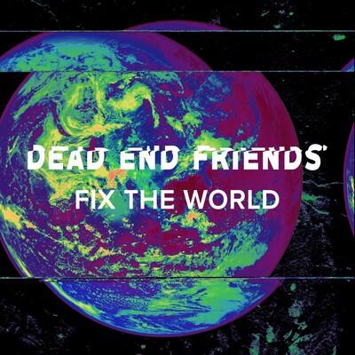 Dead End Friends Fix The World