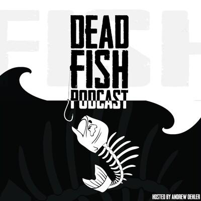 Dead Fish Podcast