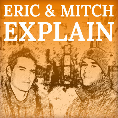 Eric and Mitch Explain