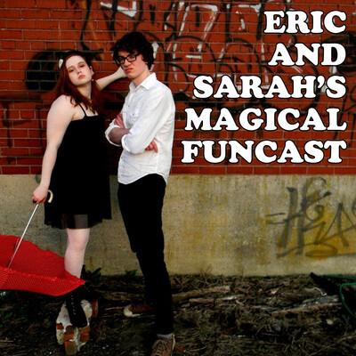 Eric and Sarah's Magical Funcast