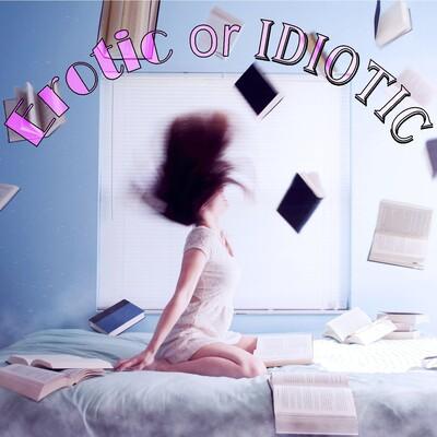 Erotic or Idiotic