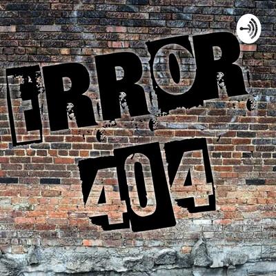 Error 404 Podcast