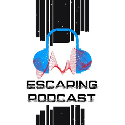 Escaping Podcast