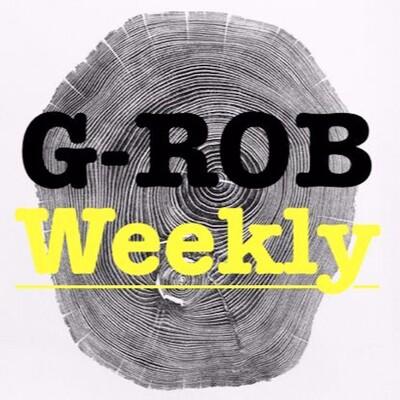 G-Rob Weekly